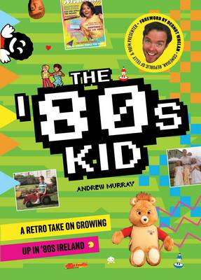 The '80s Kid: A Retro Take on Growing Up in '80s Ireland (Hardback)