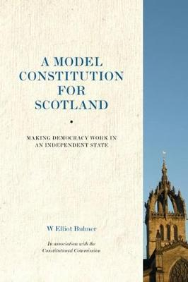 A Model Constitution for Scotland: Making Democracy Work in an Independent State (Paperback)