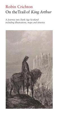 On the Trail of King Arthur: A Journey into Dark Age Scotland (Paperback)