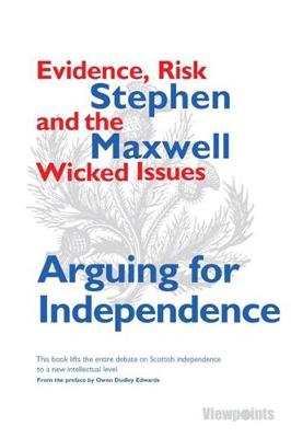 Arguing for Independence: Evidence, Risk and the Wicked Issues (Paperback)