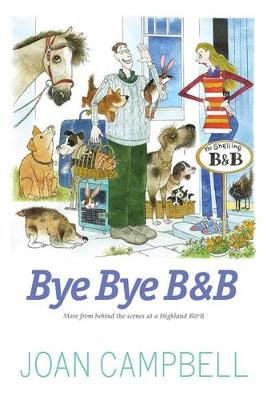 Bye, Bye B&B: More from Behind the Scenes at a Highland B&B (Paperback)