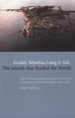 The Islands that Roofed the World: Easdale, Balnahua, Luing and Seil (Paperback)