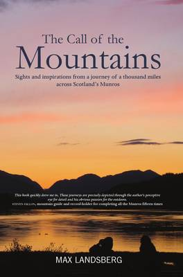 The Call of the Mountains: Sights and inspirations from a journey of a thousand miles through Scotland's Munro ranges (Hardback)