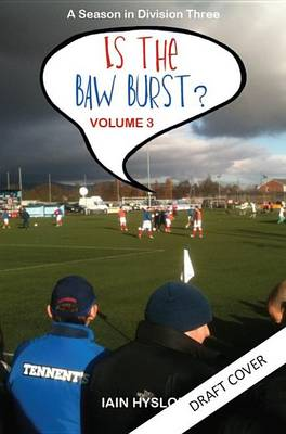 Is the Baw Burst?: A Season in Division Three - Is the Baw Burst? 3 (Paperback)