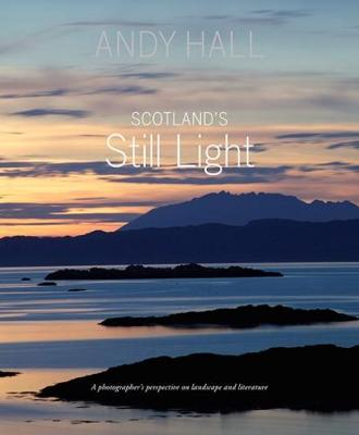 Scotland's Still Light: A Photographer's Vision Inspired by Scottish Literature (Hardback)