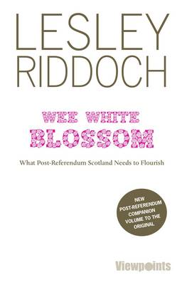 Wee White Blossom: What Post-Referendum Scotland Needs to Flourish (Paperback)