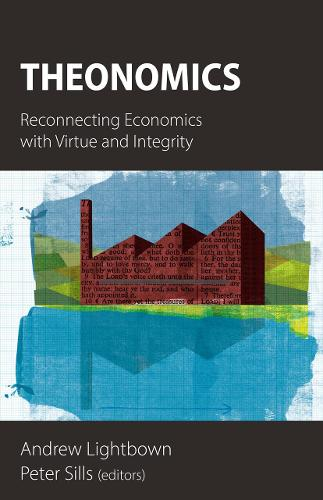 Theonomics: Reconnecting Economics with Virtue and Integrity (Paperback)