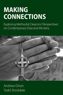 Making Connections: Exploring Methodist Deacons' Perspectives on Contemporary Diaconal Ministry (Paperback)