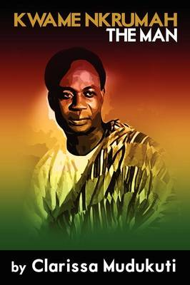 Kwame Nkrumah: The Man (Paperback)