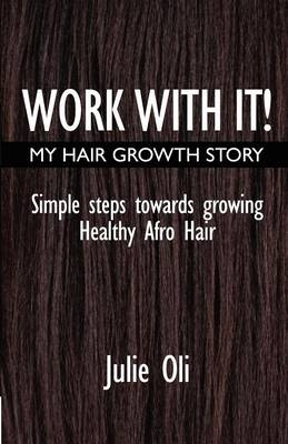 Work with it: My Hair Growth Story: Simple Steps Towards Growing Healthy Afro Hair (Paperback)