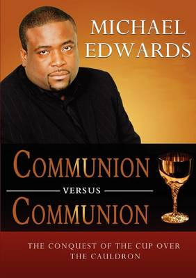 Communion Versus Communion: The Conquest of the Cup Over the Cauldron (Paperback)