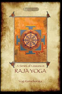 Raja Yoga - a Series of Lessons (Paperback)