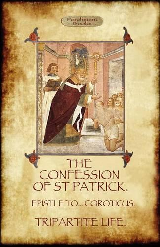 The Confession of Saint Patrick: with The Tripartite Life, and Epistle to the Soldiers of Coroticus (Paperback)