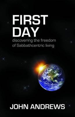 First Day: Discovering the Freedom of Sabbathcentric Living (Paperback)