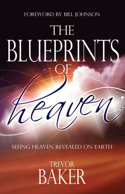 The Blueprints of Heaven: Seeing Heaven Revealed on Earth (Paperback)