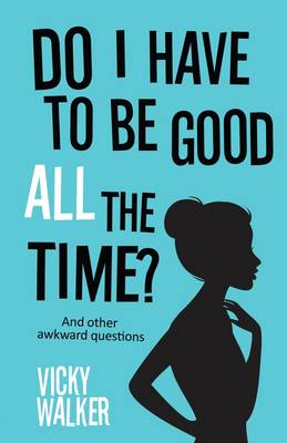 Do I Have to be Good All the Time: And Other Awkward Questions (Paperback)