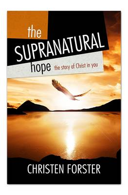 The Supra-natural Hope: The Story of Christ in You (Paperback)