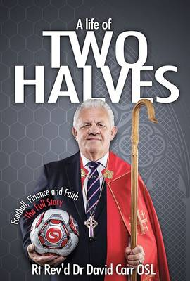 A Life of Two Halves: Football, Finance and Faith - The Full Story (Paperback)