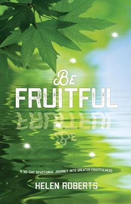 Be Fruitful: A 40-Day Devotional Journey into Greater Fruitfulness (Paperback)