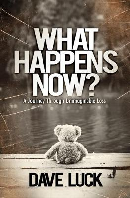 What Happens Now?: A journey through unimaginable loss (Paperback)