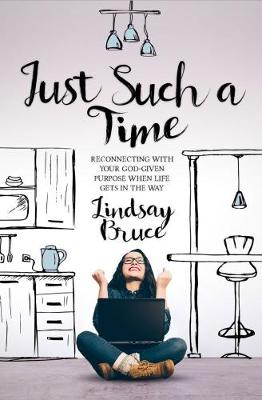 Just Such A Time: Reconnecting with your God-given purpose when life gets in the way (Paperback)