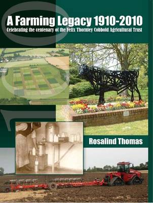 A Farming Legacy 1910-2010: Celebrating the Centenary of the Felix Thornley Cobbold Agricultural Trust (Paperback)