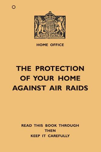 The Protection Of Your Home Against Air Raids (Paperback)