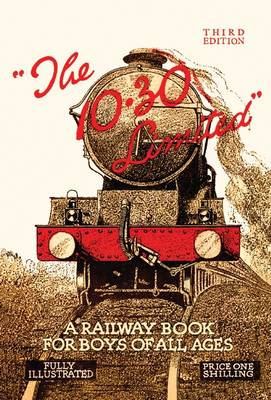 The 10.30 Limited: A Railway Book for Boys of All Ages (Hardback)