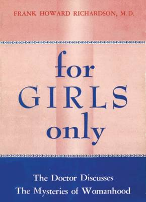 For Girls Only: The Doctor Discusses the Mysteries of 1950s Womanhood (Paperback)