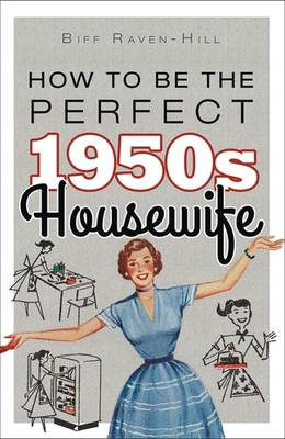 How to be the Perfect 1950s Housewife (Hardback)