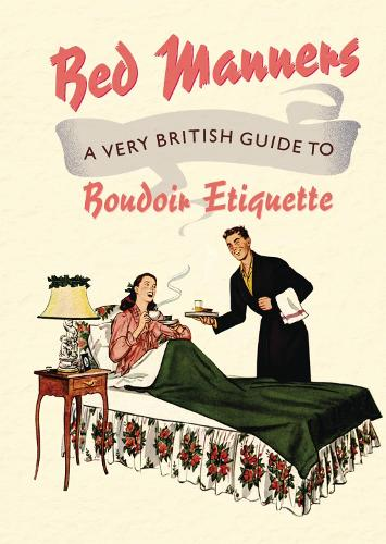 Bed Manners: A Very British Guide to Boudoir Etiquette (Hardback)