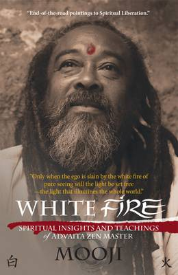 White Fire: Spiritual Insights and Teachings of Advaita Zen Master Mooji (Paperback)