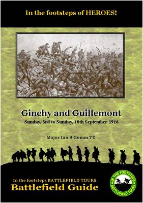 Ginchy and Guillemont: Sunday 3rd to Sunday 10th September 1916 - In the Footsteps Tours Battlefield Guides (Paperback)