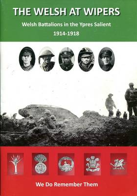 The Welsh at Wipers: Welsh Battalions in the Ypres Salient 1914-1918 (Paperback)