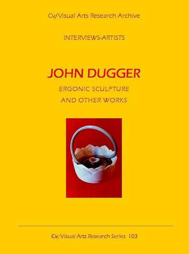 John Dugger: Ergonic Sculpture and Other Works - CV/Visual Arts Research 103 (Paperback)