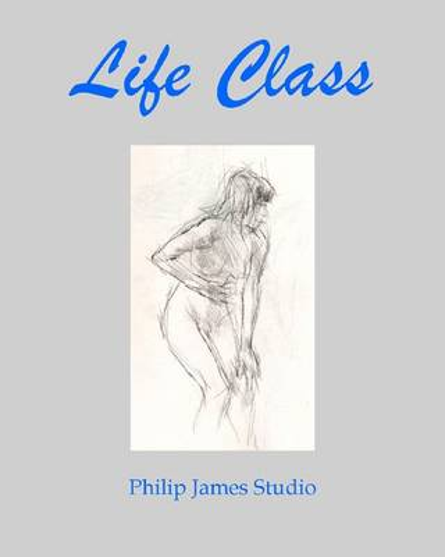 Life Class: Philip James Studio