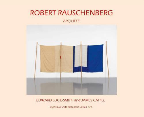 Robert Rauschenberg: Art/Life - CV/Visual Arts Research 176 (Paperback)