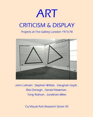 Art, Criticism and Display: Projects at The Gallery London 1973-78 - CV/Visual Arts Research 180 (Paperback)