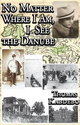 No Matter Where I am, I See the Danube: Autobiography (Hardback)