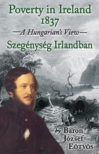 Poverty in Ireland 1837: Szegenyseg Irlandban - A Hungarian's View (Paperback)