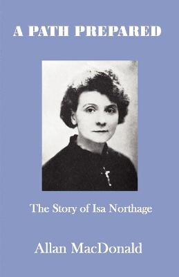 A Path Prepared: The Story of Isa Northage, with Accounts of Her Mediumship Including Healing and Materialisation (Paperback)