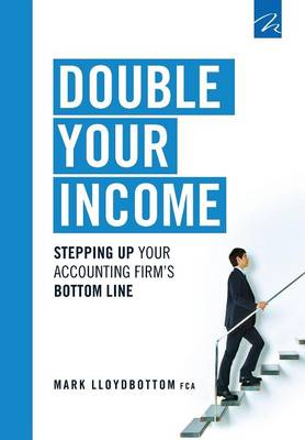 Double Your Income: Stepping Up Your Accounting Firm's Bottom Line (Paperback)