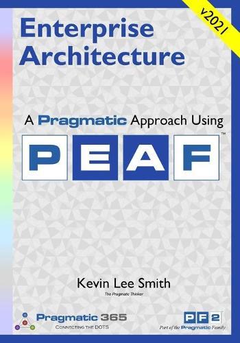 Enterprise Architecture: A Pragmatic Approach Using Peaf (Paperback)