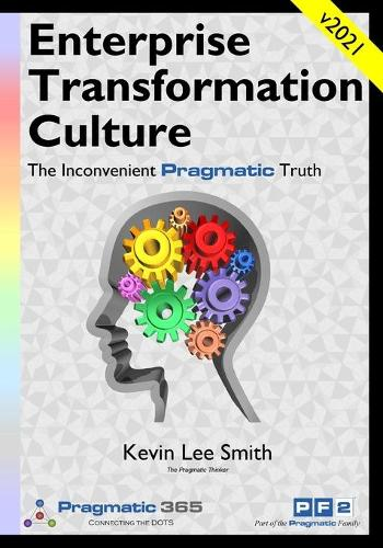 The Culture of Enterprise Transformation: The Inconvenient Pragmatic Truth (Paperback)