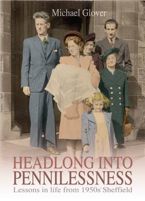 Headlong into Pennilessness: Lessons in Life from 1950s' Sheffield (Paperback)