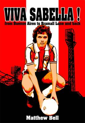 Viva Sabella!: From Buenos Aires to Bramall Lane and Back. (Paperback)