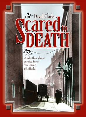 Scared to Death: And Other Ghost Stories from Victorian Sheffield (Paperback)