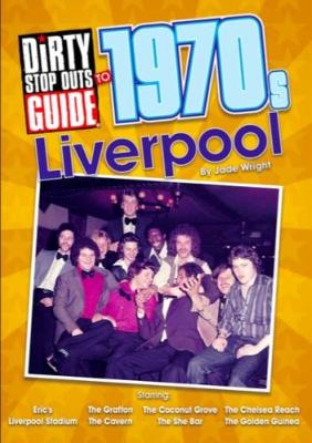 Dirty Stop Out's Guide to 1970s Liverpool (Paperback)