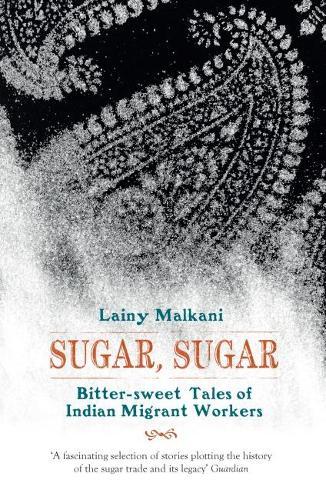 Sugar, Sugar: Bitter Sweet Tales of Indian Migrant Workers (Paperback)