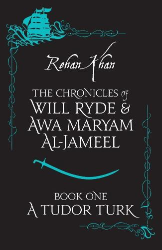 A TUDOR TURK - The Chronicles of Will Ryde and Awa Maryam Al-Jameel 1 (Paperback)